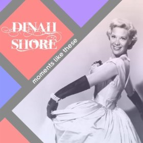 Dinah Shore(Moments Like This)