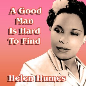 Helen Humes(A Good Man Is Hard To Find)