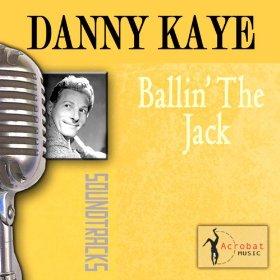 Danny Kaye(Ballin' the Jack)