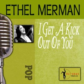 Ethel Merman(I Get a Kick Out of You)
