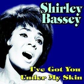 Shirley Bassey(I've Got You Under My Skin)