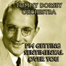 Tommy Dorsey & His Orchestra(I'm Getting Sentimental Over You)