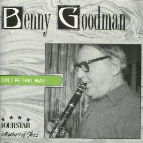 Benny Goodman(Don't Be That Way)