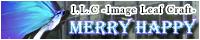 I.L.C -Image Leaf Craft-  「Merry Happy」