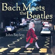 Bach Meets the Beatles John Bayless