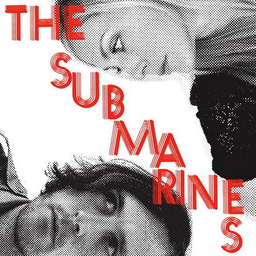 The Submarines - Love Notes Letter Bombs