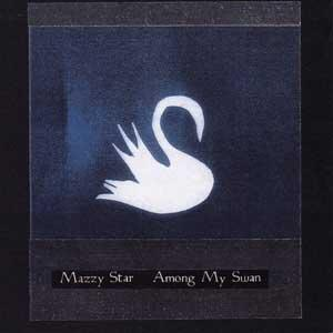 Mazzy Star / Among My Swan